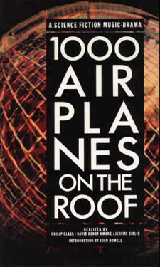 1000 Airplanes On The Roof A Science Fiction Music Drama By David Henry Hwang And Philip Glass Philip Glass